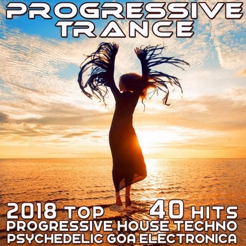 Progressive Trance 2018 - Top 40 Hits Best of Prog House Techno, Psychedelic Goa Electronica