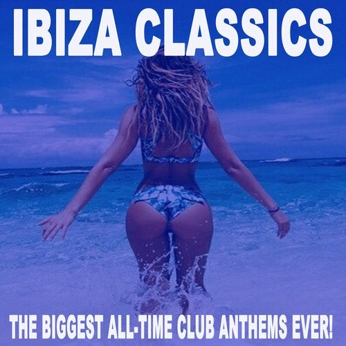 Ibiza Classics - The Biggest All-Time Club Anthems Ever! (The Best Electro House, Electronic Dance, EDM, Bigroom, House & Progressive Trance)