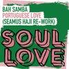 Portuguese Love (Seamus Haji Extended Re-Work)