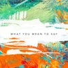 What You Mean To Say (Mark Hill Remix)