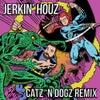 Jerkin' Houz (Catz 'n Dogz Remix)