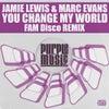 You Change My World (FAM Disco Remix)
