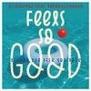 Feels So Good Living The Life You Love (Tom Chubb Soulful Mix)
