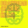 Braindead (Heroin Kills) (Original Mix)