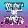 What U Doing feat. Leo Wood (Original Mix)