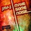 Make Some Noise (Jay-J's Shifted Up Mix)
