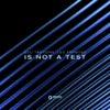 Is Not A Test (Original Mix)