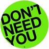 Don't Need You (Original Mix)