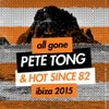 All Gone Pete Tong & Hot Since 82 Ibiza 2015 - Pete Tong Mix (Continuous Mix)