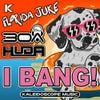 I Bang (Original Mix)