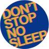 Don't Stop No Sleep (Original Mix)