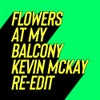Flowers At My Balcony (Kevin McKay Extended Edit)