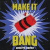 Make It Bang (Biscits Extended Mix)