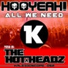 All We Need (The Hotheadz Remix)