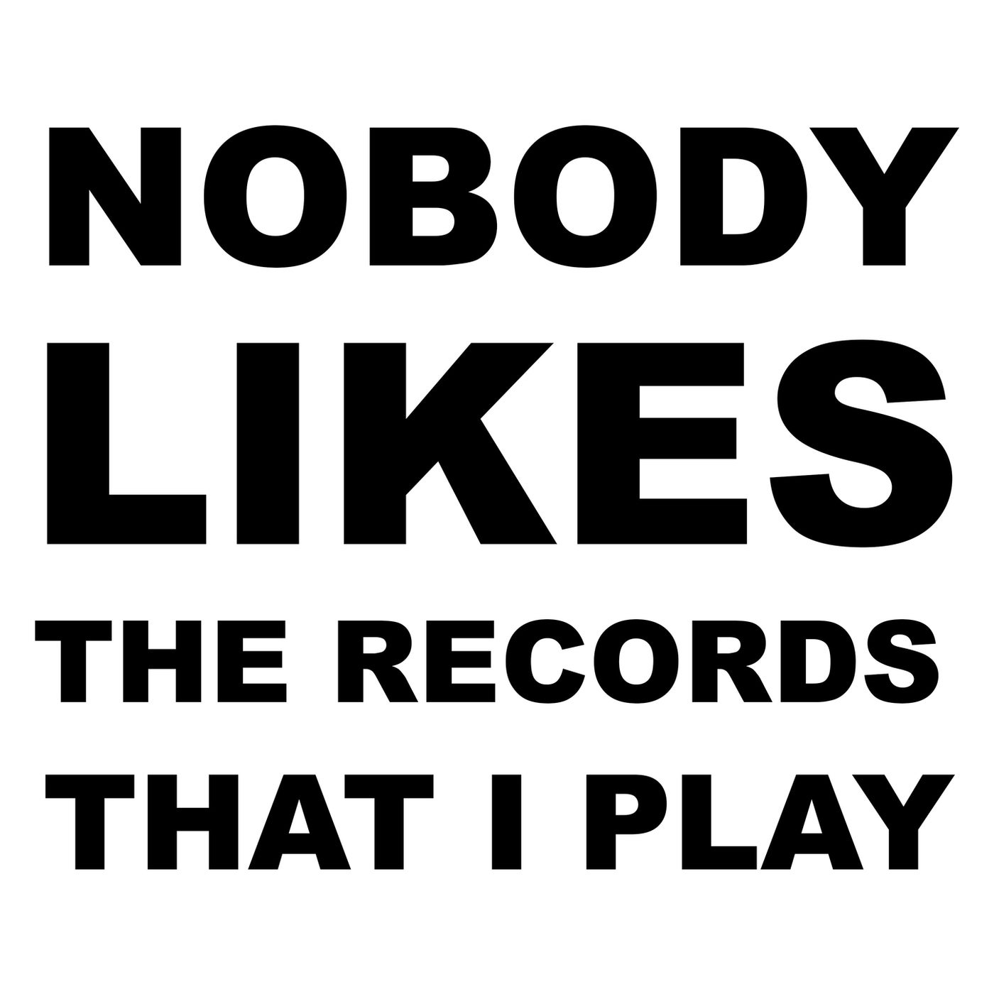 Nobody Likes the Records That I Play (Extended Version)