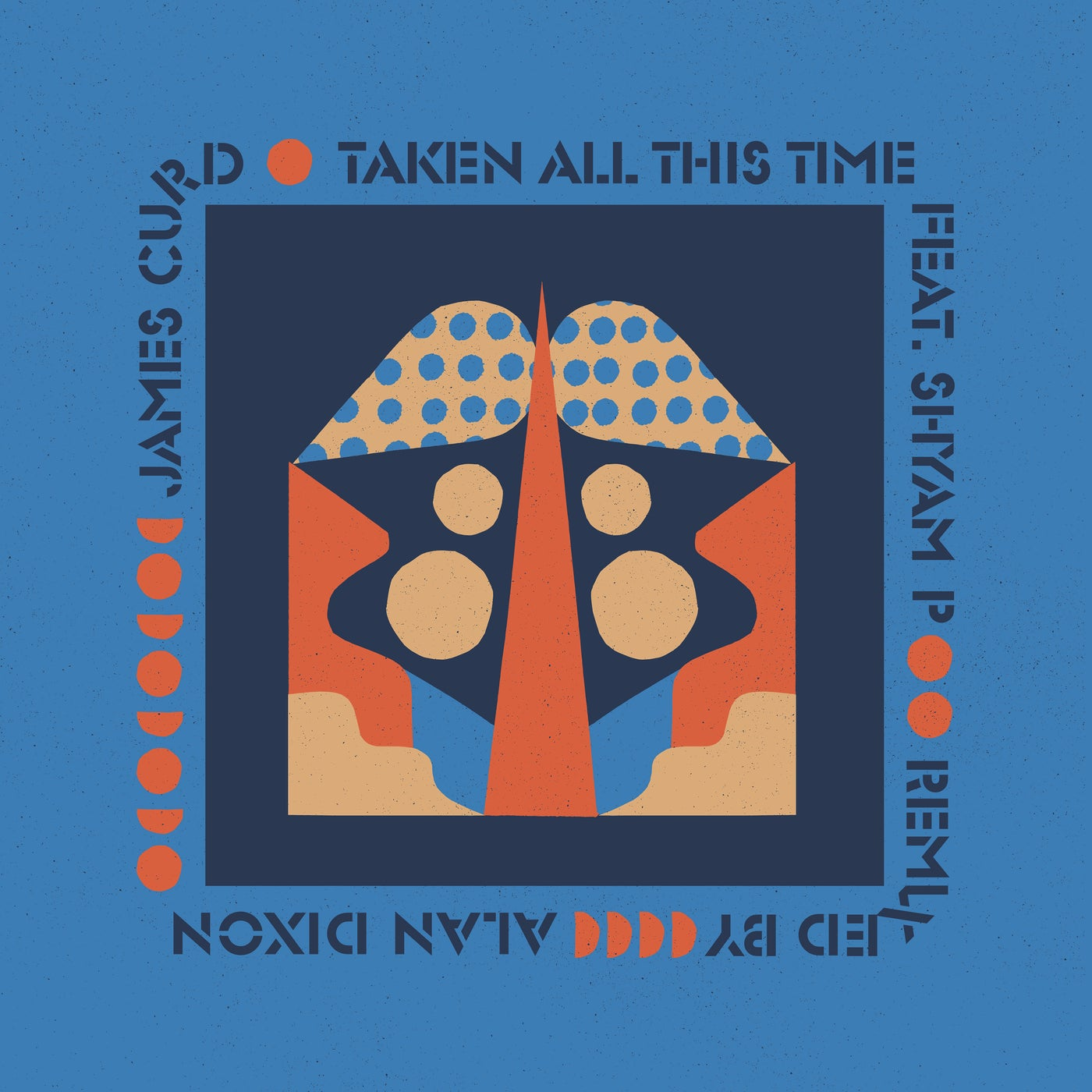 Taken All This Time Feat. Shyam P (Alan Dixon Love Attack Dub)