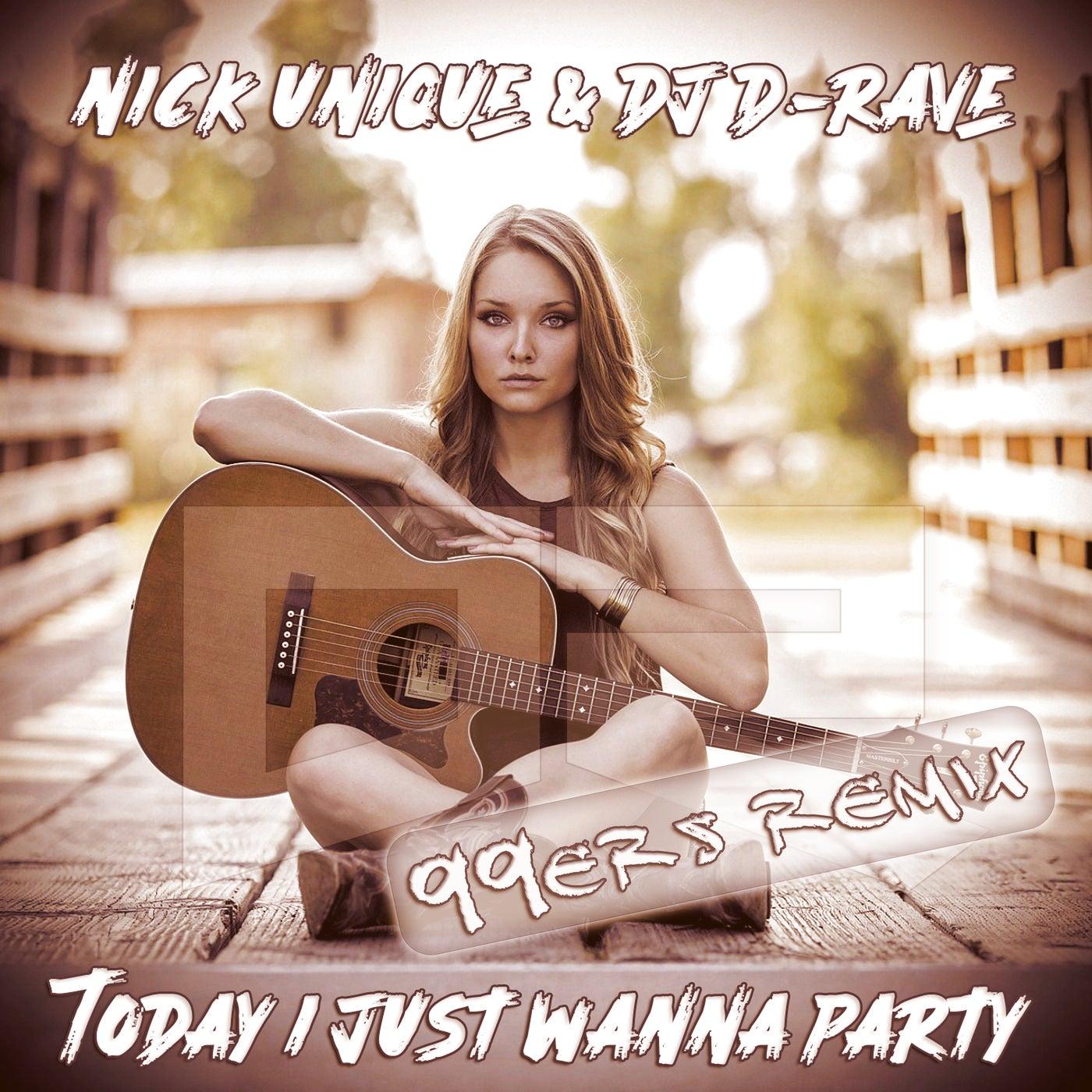 Nick Unique & DJ D-Rave - Today I Just Wanna Party (99ers Remix)