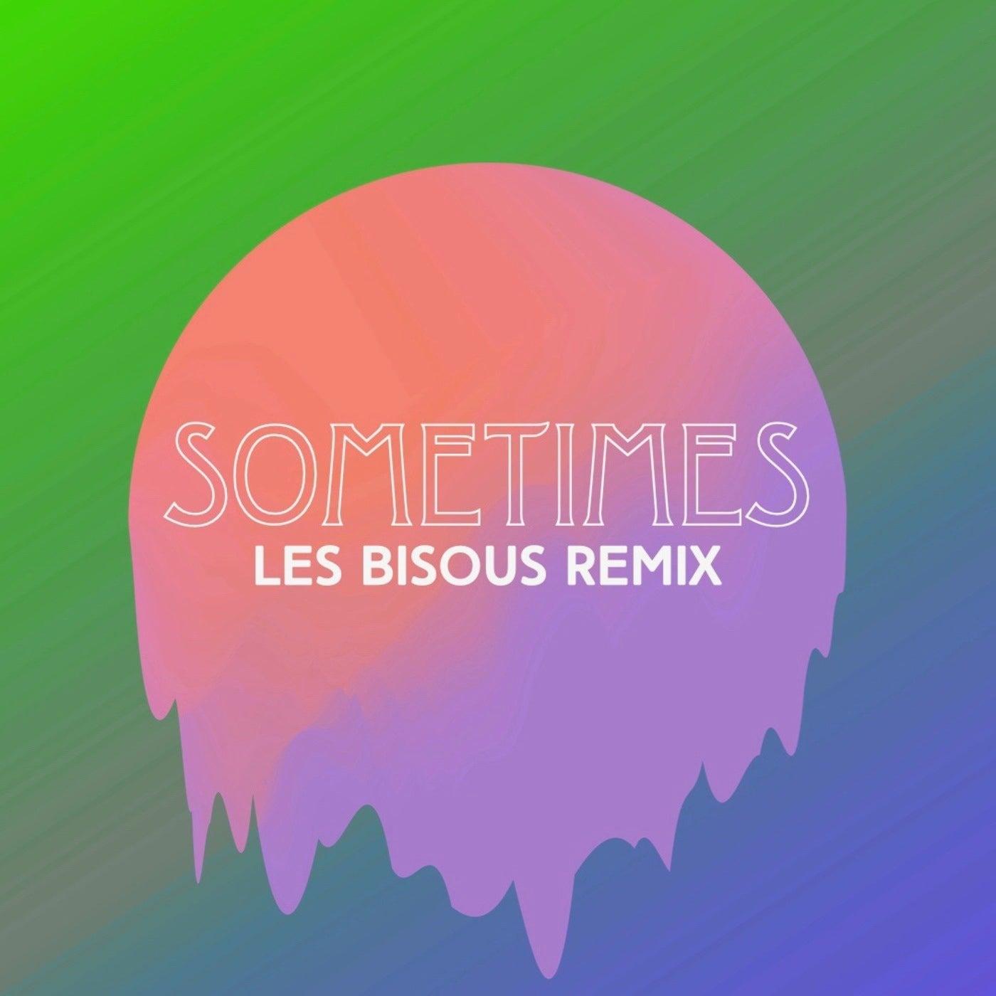Sometimes (Les Bisous Remix)