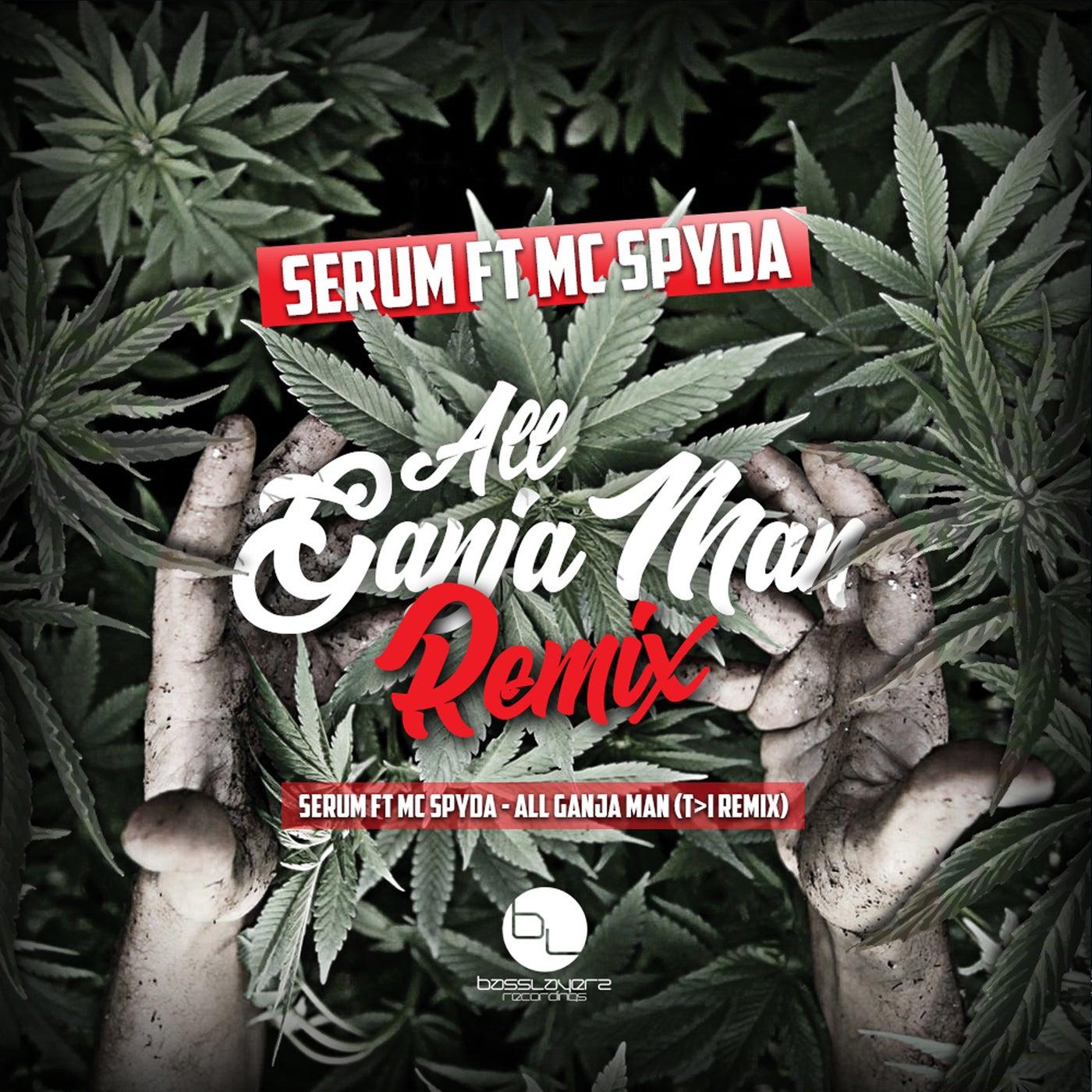 All Ganja Man (T>I Remix)