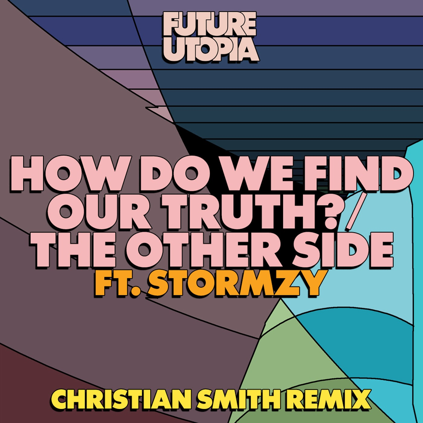 How Do We Find Our Truth? (Christian Smith Remix) feat. Stormzy (Original Mix)