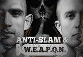 Anti-Slam & W.E.A.P.O.N.