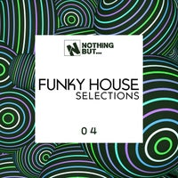 VA - Nothing But... Funky House Selections, Vol. 04 [NBFNKHS04]