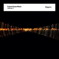VA - Future House Music, Vol. 5 [Kingside Music]