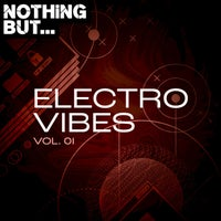 VA - Nothing But... Electro Vibes, Vol. 01