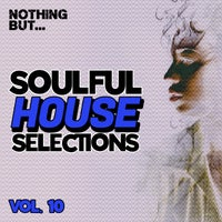 VA - Nothing But... Soulful House Selections, Vol. 10 (2021)