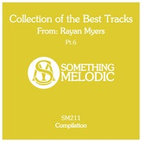 VA - Collection of the Best Tracks from Rayan Myers, Pt. 6 [Something Melodic]