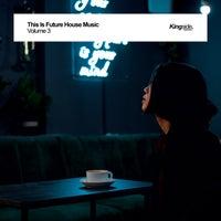 VA - This Is Future House Music, Vol. 3 [Kingside Music Premium]