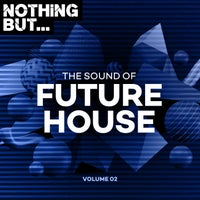 VA - Nothing But... The Sound of Future House, Vol. 02 [NBTSOFH02]