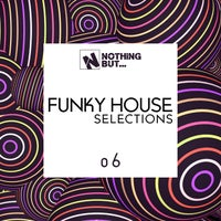 VA - Nothing But... Funky House Selections, Vol. 06 [NBFNKHS06]