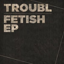 DJ Troubl - Fetish EP