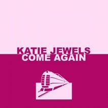 Katie Jewels - Come Again
