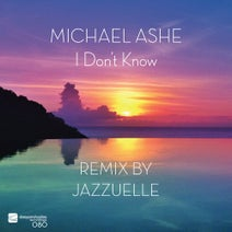 Michael Ashe, Jazzuelle - I Don't Know (Remix by Jazzuelle)