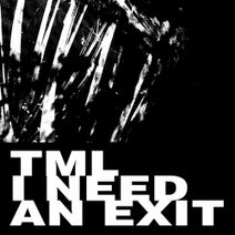 TML - I Need An Exit