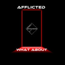 AFFLICTED - What About