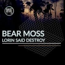 Bear Moss - Lorin Said Destroy