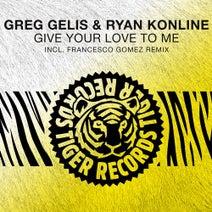 Greg Gelis, Ryan Konline, Francesco Gomez - Give Your Love To Me