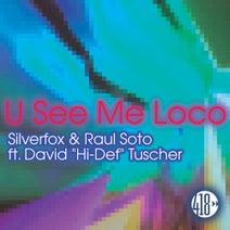 Raul Soto, SilverFox - U See Me Loco