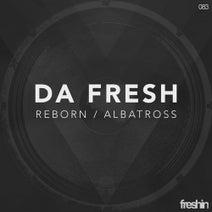 Da Fresh - Reborn / Albatross