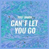 Josef Bamba - Can't Let You Go
