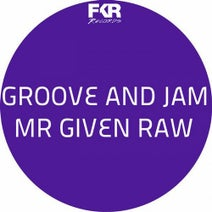 MR Given Raw - Groove & Jam
