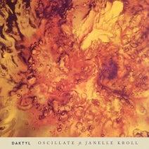 Janelle Kroll, Daktyl - Oscillate (feat. Janelle Kroll)