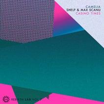 Camelia (FR), Max Scanu, Shelf, Casino Times - Rebirth Lab Vol.7