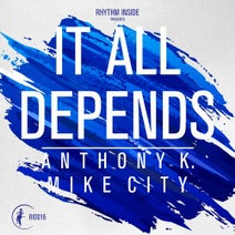 Anthony K., Mike City - It All Depends