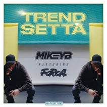 Mikey B, Forca - Trend Setta (feat. Forca)