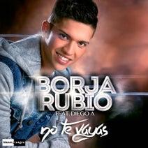 Borja Rubio, Diego A. - No Te Vayas