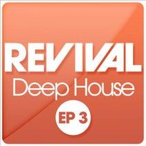 Meave De Tria, J2M, Salz, Aaron Bingle, Andy Silva, Desiree Cardia, DBMM, Buck Cherry, Fabio Castro - REVIVAL Deep House EP 3